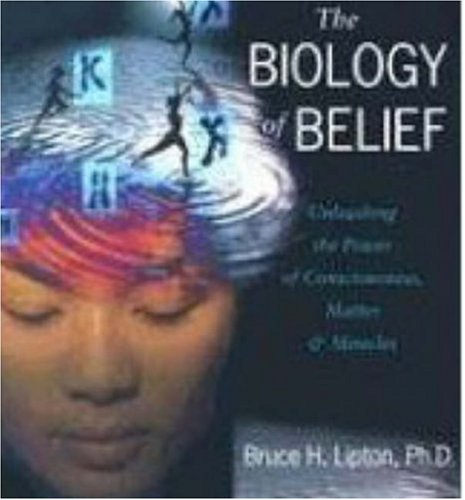 The Biology of Belief: Unleashing the Power of Consciousness, Matter & Miracles 9781591795230