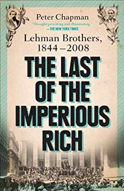 The Last of the Imperious Rich: Lehman Brothers, 1844-2008 9781591844327
