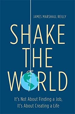 Shake the World: It's Not about Finding a Job, It's about Creating a Life 9781591844556