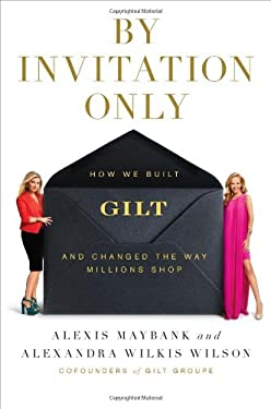 By Invitation Only: How We Built Gilt and Changed the Way Millions Shop 9781591844631