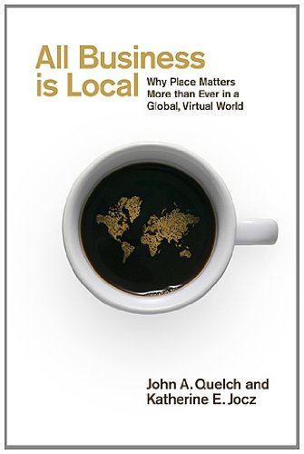 All Business Is Local: Why Place Matters More Than Ever in a Global, Virtual World 9781591844655