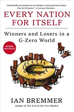 Every Nation for Itself: Winners and Losers in A G-Zero World 9781591844686