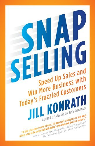 Snap Selling: Speed Up Sales and Win More Business with Today's Frazzled Customers 9781591844709