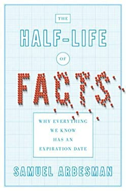 The Half-Life of Facts: Why Everything We Know Has an Expiration Date 9781591844723
