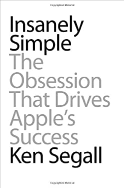 Insanely Simple: The Obsession That Drives Apple's Success 9781591844839