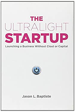 The Ultralight Startup: Launching a Business Without Clout or Capital 9781591844860