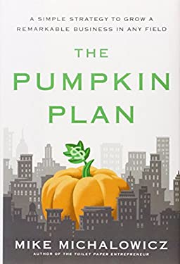 The Pumpkin Plan: A Simple Strategy to Grow a Remarkable Business in Any Field 9781591844884