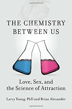 The Chemistry Between Us: Love, Sex, and the Science of Attraction 9781591845133