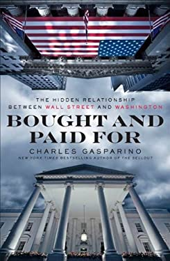 Bought and Paid for: The Hidden Relationship Between Wall Street and Washington 9781591845362