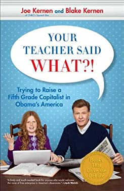 Your Teacher Said What?!: Trying to Raise a Fifth Grade Capitalist in Obama's America 9781591845386