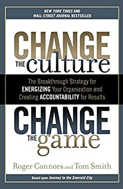 Change the Culture, Change the Game: The Breakthrough Strategy for Energizing Your Organization and Creating Accountability for Results 9781591845393