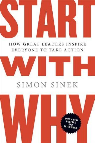 Start with Why: How Great Leaders Inspire Everyone to Take Action 9781591846444