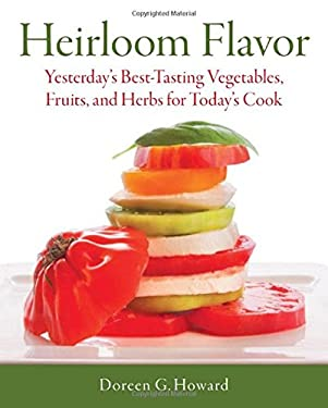 Heirloom Flavor: Yesterday's Best-Tasting Vegetables, Fruits, and Herbs for Today's Cook 9781591864899