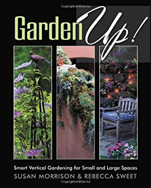 Garden Up!: Smart Vertical Gardening for Small and Large Spaces 9781591864929