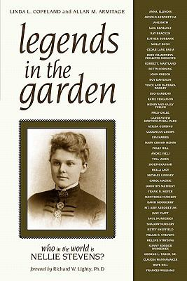 Legends in the Garden: Who in the World Is Nellie Stevens? 9781591865230