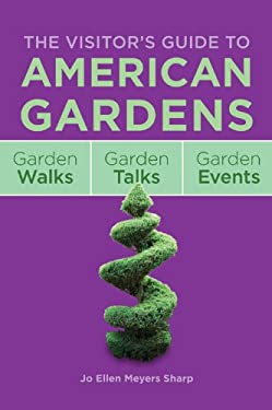 The Visitor's Guide to American Gardens: Garden Walks, Garden Talks, Garden Events 9781591865278