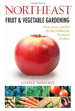 Northeast Fruit & Vegetable Gardening 9781591865292