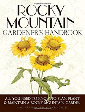 Rocky Mountain Gardener's Handbook: All You Need to Know to Plan, Plant & Maintain a Rocky Mountain Garden 9781591865407