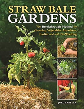 Straw Bale Gardens: Breakthrough Method for Growing Vegetables Any 9781591865506