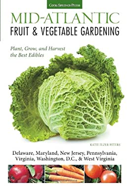 Mid-Atlantic Fruit and Vegetable Gardening : Plant, Grow, and Harvest the Best Edibles