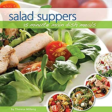 Salad Suppers: 15 Minute Main Dish Meals 9781591933496