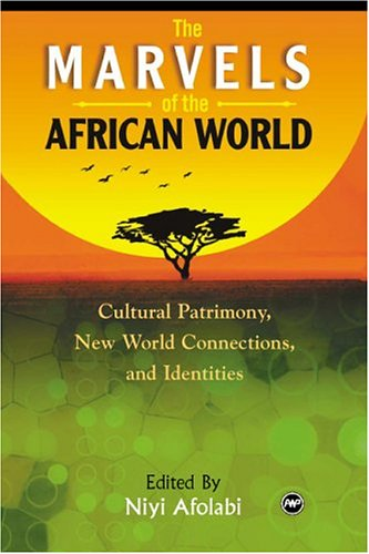 Marvels of the African World: African Cultural Patrimony, New World Connections, and Identities 9781592210213