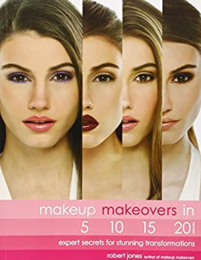 Makeup Makeovers in 5, 10, 15, and 20 Minutes: Expert Secrets for Stunning Transformations 9781592333714