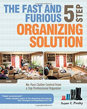 The Fast and Furious 5 Step Organizing Solution: No-Fuss Clutter Control from a Top Professional Organizer 9781592334193