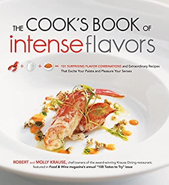 The Cook's Book of Intense Flavors: 101 Surprising Flavor Combinations and Extraordinary Recipes That Excite Your Palate and Pleasure Your Senses 9781592334322