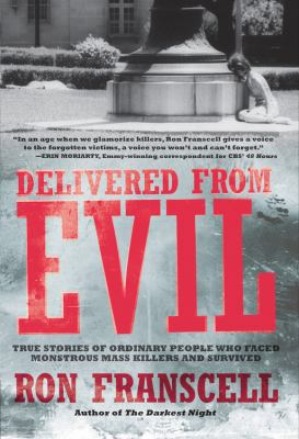 Delivered from Evil: True Stories of Ordinary People Who Faced Monstrous Mass Killers and Survived 9781592334407
