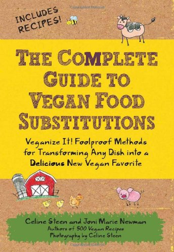 The Complete Guide to Vegan Food Substitutions: Veganize It! Foolproof Methods for Transforming Any Dish Into a Delicious New Vegan Favorite 9781592334414
