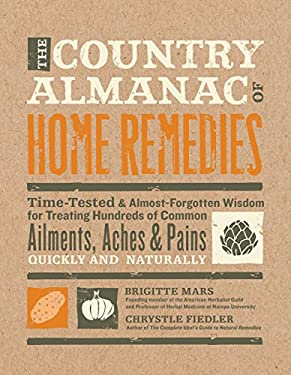 The Country Almanac of Home Remedies: Time-Tested & Almost Forgotten Wisdom for Treating Hundreds of Common Ailments, Aches & Pains Quickly and Natura 9781592334469