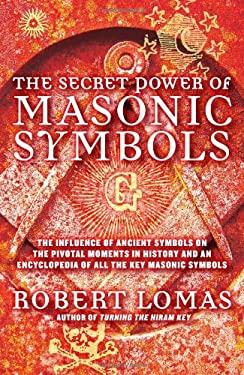 The Secret Power of Masonic Symbols: The Influence of Ancient Symbols on the Pivotal Moments in History and an Encyclopedia of All the Key Masonic Sym 9781592334506