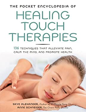 The Pocket Encyclopedia of Healing Touch Therapies: 136 Techniques That Alleviate Pain, Calm the Mind, and Promote Health 9781592334520