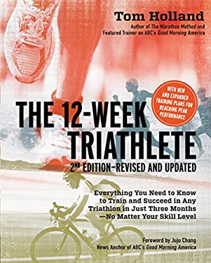 The 12-Week Triathlete: Everything You Need to Know to Train and Succeed in Any Triathlon in Just Three Months - No Matter Your Skill Level 9781592334582