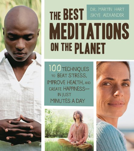 The Best Meditations on the Planet: 100 Techniques to Beat Stress, Improve Health, and Create Happiness - In Just Minutes a Day 9781592334599