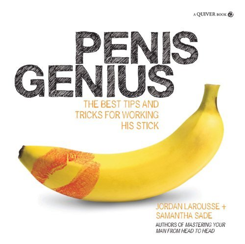 Penis Genius: The Best Tips and Tricks for Working His Stick