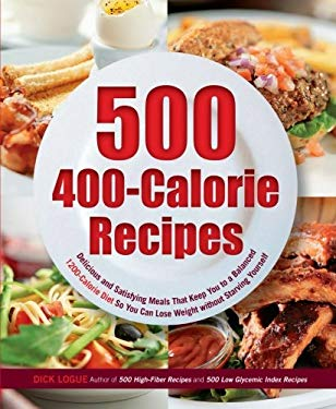 500 400-Calorie Recipes: Delicious and Satisfying Meals That Keep You to a Balanced 1200-Calorie Diet So You Can Lose Weight Without Starving Y 9781592334629