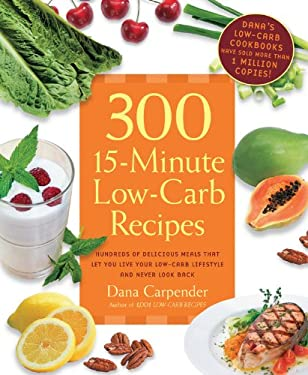 300 15-Minute Low-Carb Recipes: Delicious Meals That Make It Easy to Live Your Low-Carb Lifestyle and Never Look Back 9781592334698