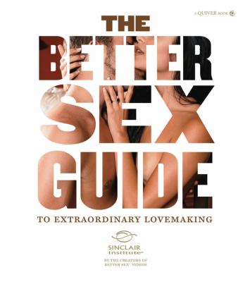 The Better Sex Guide to Extraordinary Lovemaking 9781592334759