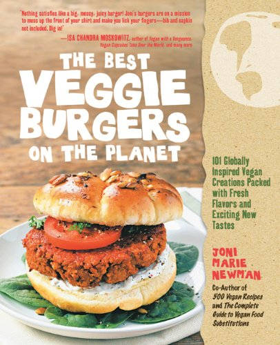 The Best Veggie Burgers on the Planet: 101 Globally Inspired Vegan Creations Packed with Fresh Flavors and Exciting New Tastes 9781592334766