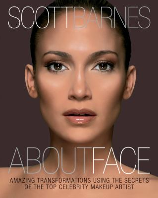 About Face: Amazing Transformations Using the Secrets of the Top Celebrity Makeup Artist 9781592334889