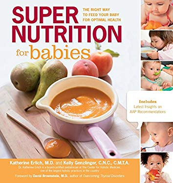 Super Nutrition for Babies: The Right Way to Feed Your Baby for Optimal Health 9781592335039