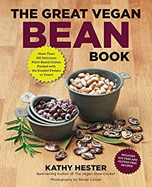 The Great Vegan Bean Book: Lentils, Legumes, and Peas Galore! More Than 100 Delicious Plant-Based Dishes Packed with the Kindest Protein in Town