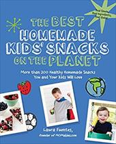 The Best Homemade Kids' Snacks on the Planet: More than 200 Healthy Homemade Snacks You and Your Kids Will Love (Best on the Plane 23044514