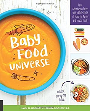 Baby Food Universe: Raise Adventurous Eaters with a Whole World of Flavorful Pures and Toddler Foods