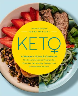 Keto: A Woman's Guide and Cookbook: The Groundbreaking Program for Effective Fat-Burning, Weight Loss & Hormonal Balance