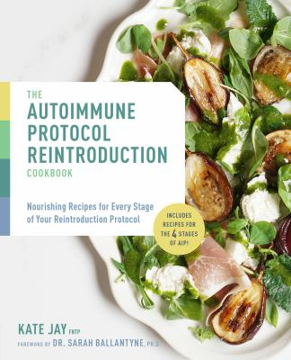 The Autoimmune Protocol Reintroduction Cookbook: Nourishing Recipes for Every Stage of Your Reintroduction Protocol