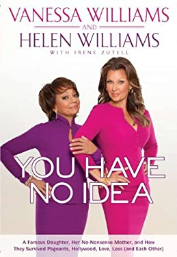You Have No Idea: A Famous Daughter, Her No-Nonsense Mother, and How They Survived Pageants, Hollywood, Love, Loss (and Each Other) 9781592407071