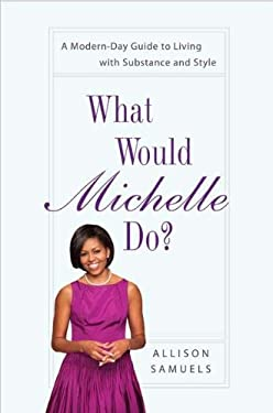 What Would Michelle Do?: A Modern-Day Guide to Living with Substance and Style 9781592407088